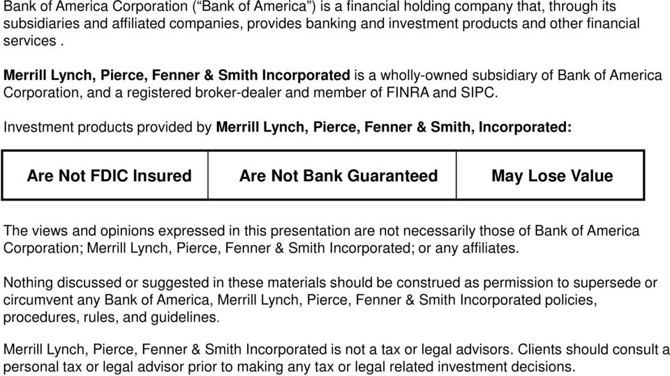 Investment products provided by Merrill Lynch, Pierce, Fenner & Smith, Incorporated: Are Not FDIC Insured Are Not Bank Guaranteed May Lose Value The views and opinions expressed in this presentation