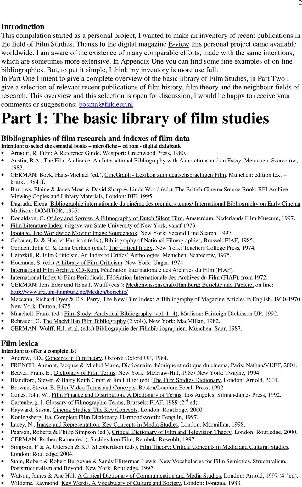 I am aware of the existence of many comparable efforts, made with the same intentions, which are sometimes more extensive. In Appendix One you can find some fine examples of on-line bibliographies.