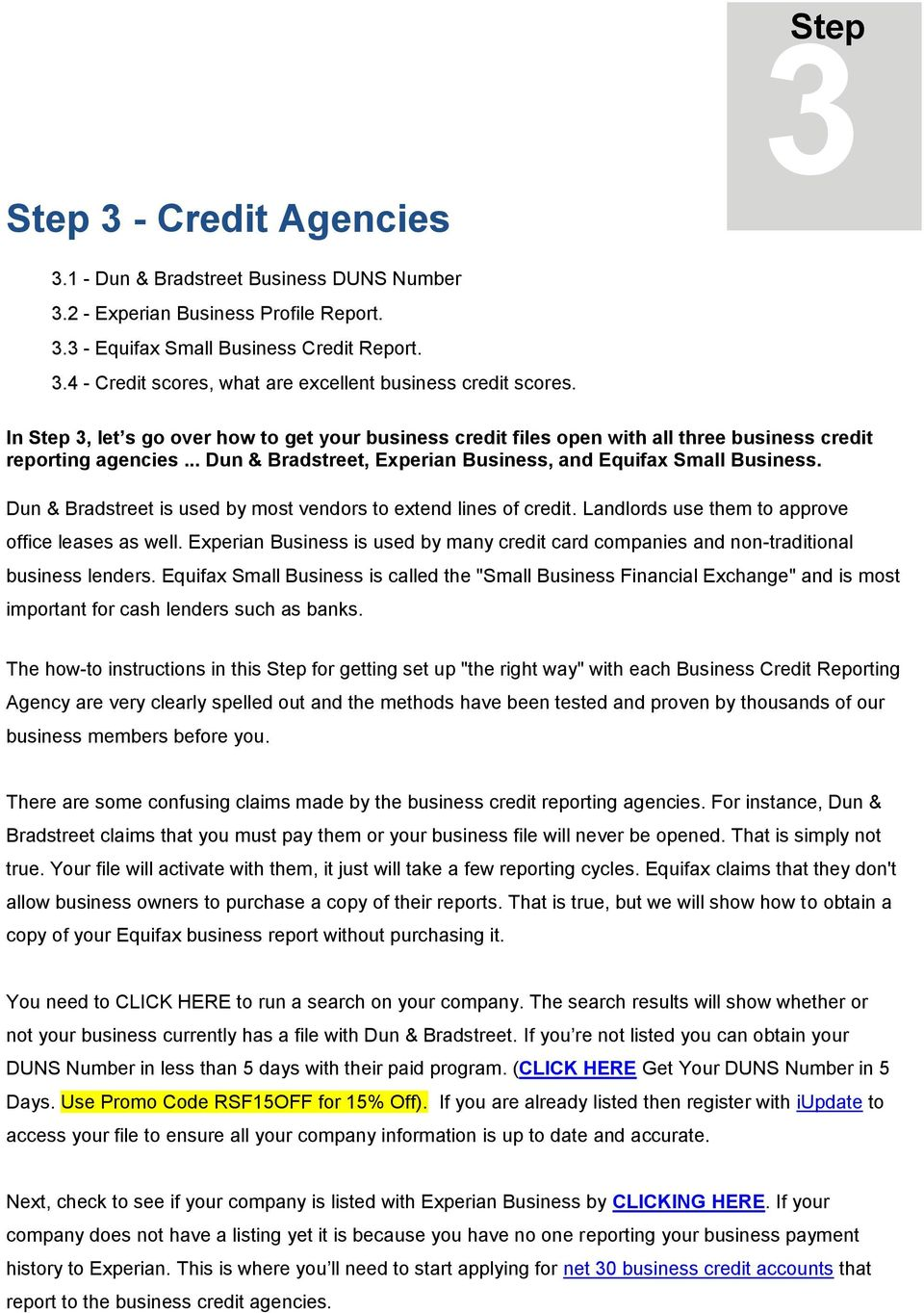 Dun & Bradstreet is used by most vendors to extend lines of credit. Landlords use them to approve office leases as well.