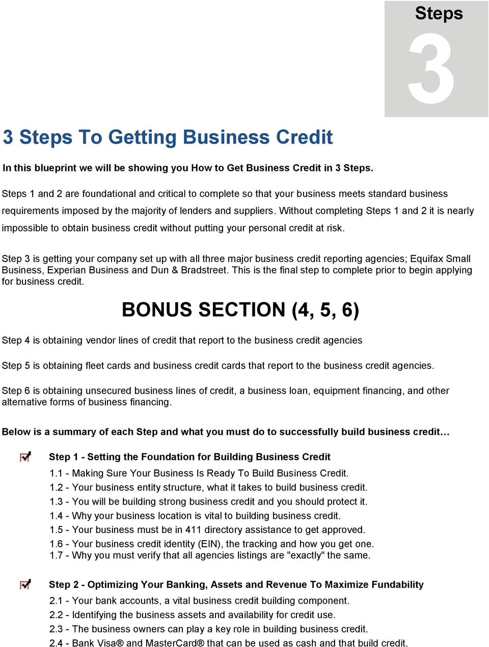 Without completing Steps 1 and 2 it is nearly impossible to obtain business credit without putting your personal credit at risk.