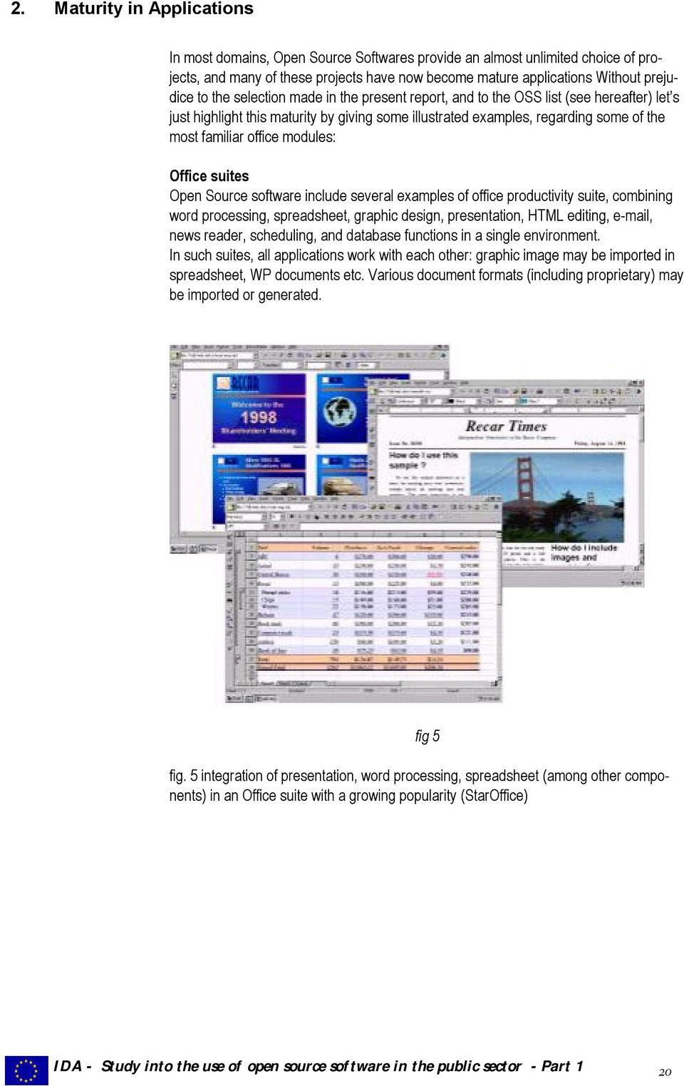 modules: Office suites Open Source software include several examples of office productivity suite, combining word processing, spreadsheet, graphic design, presentation, HTML editing, e-mail, news