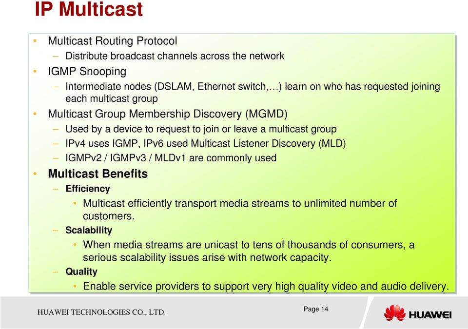IGMPv2 / IGMPv3 / MLDv1 are commonly used Multicast Benefits Efficiency Multicast efficiently transport media streams to unlimited number of customers.
