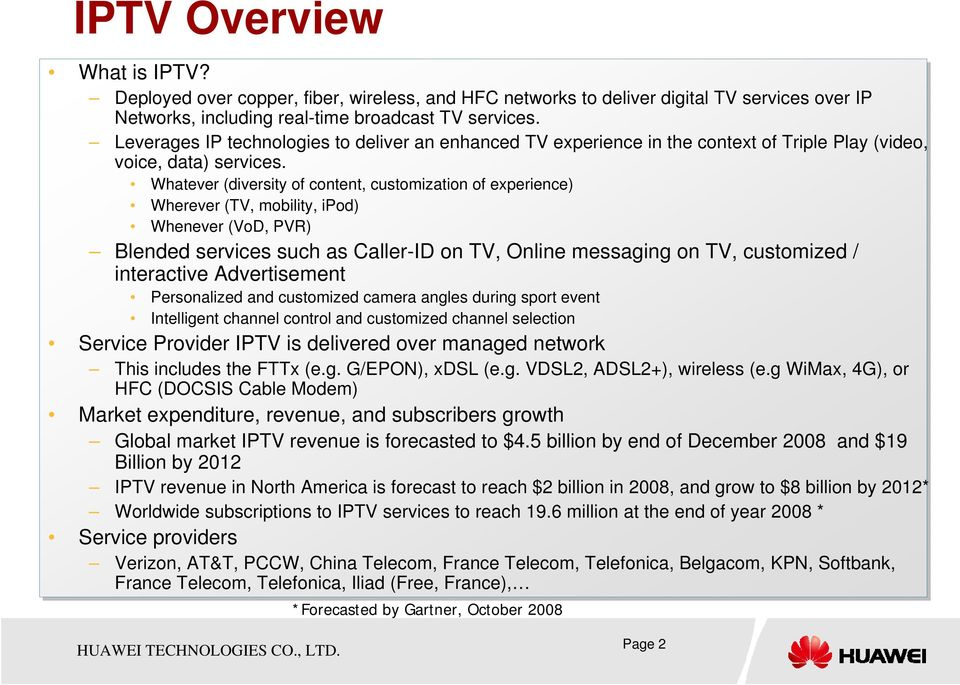 Whatever (diversity of content, customization of experience) Wherever (TV, mobility, ipod) Whenever (VoD, PVR) Blended services such as Caller-ID on TV, Online messaging on TV, customized /
