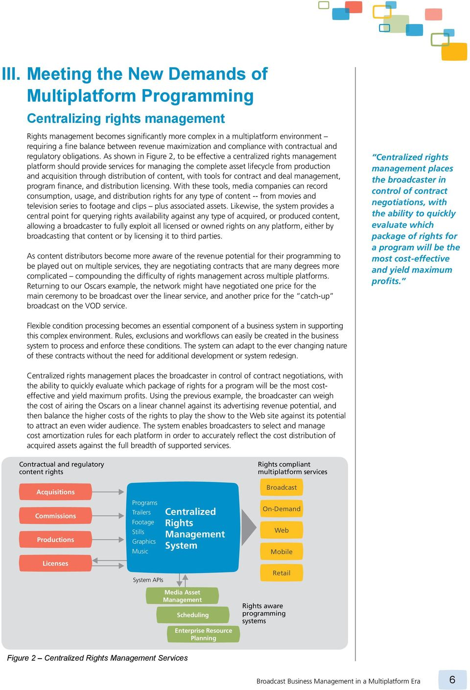 As shown in Figure 2, to be effective a centralized rights management platform should provide services for managing the complete asset lifecycle from production and acquisition through distribution
