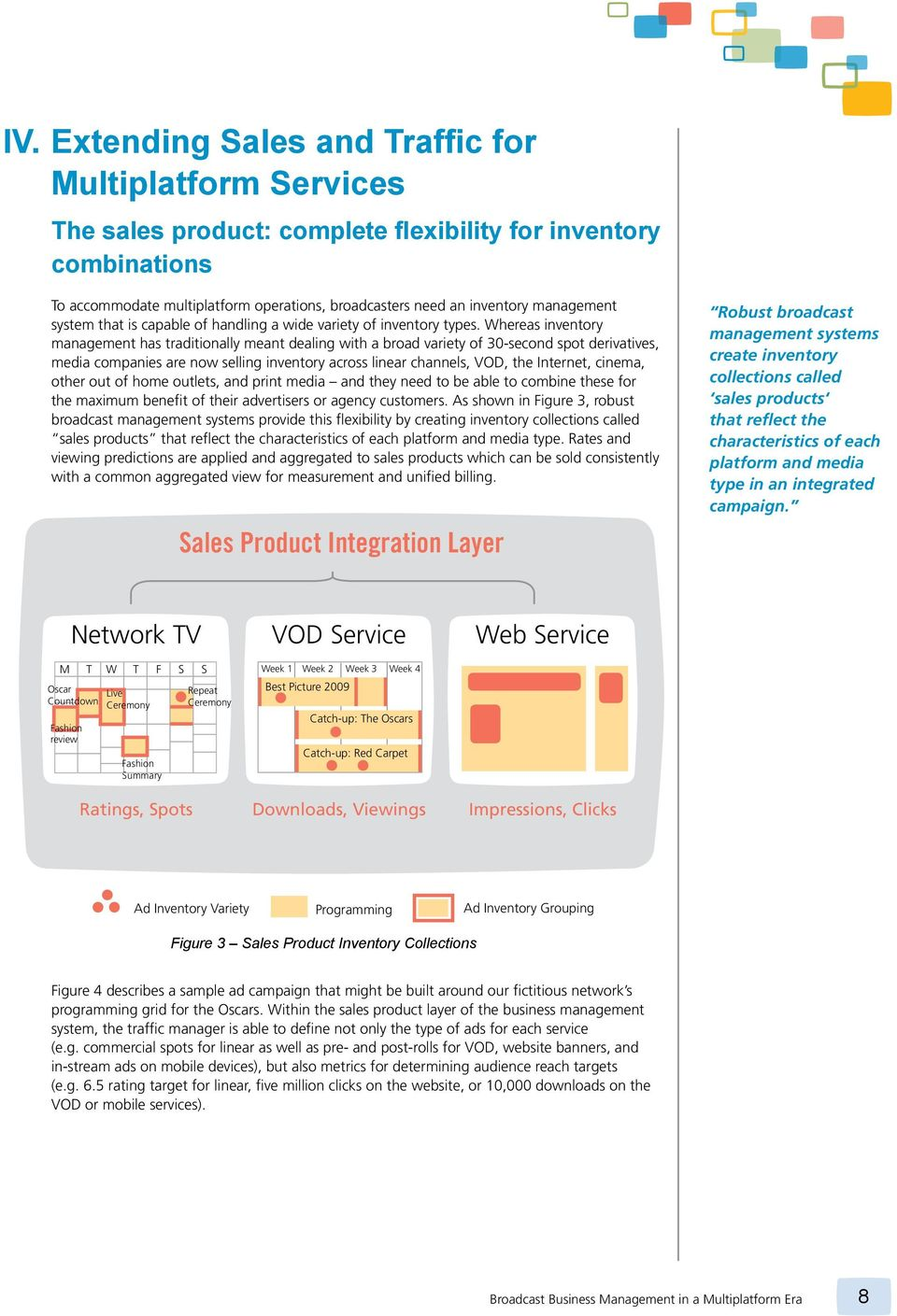 Whereas inventory management has traditionally meant dealing with a broad variety of 30-second spot derivatives, media companies are now selling inventory across linear channels, VOD, the Internet,