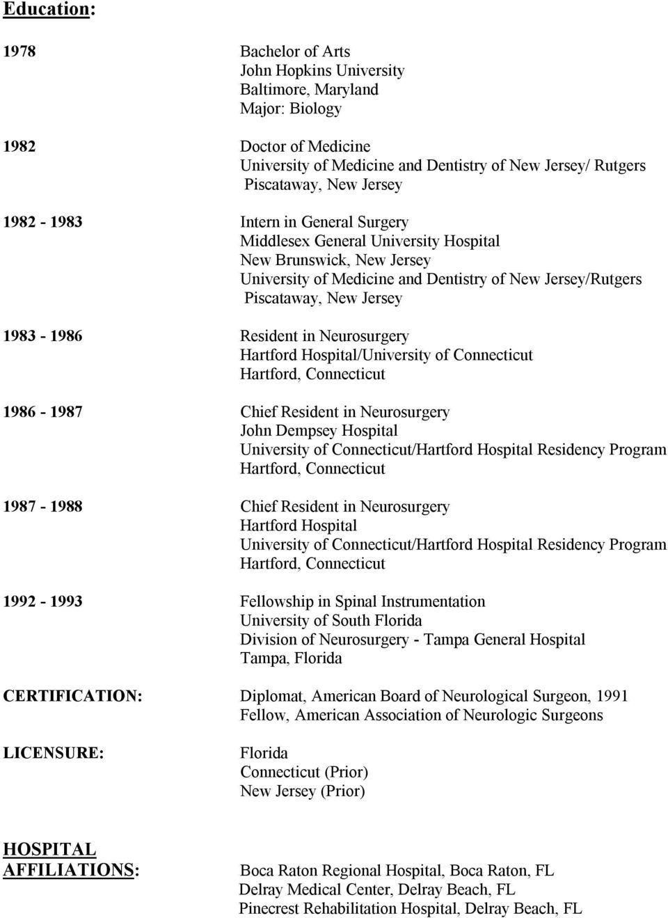 Resident in Neurosurgery /University of Connecticut Hartford, Connecticut 1986-1987 Chief Resident in Neurosurgery John Dempsey Hospital University of Connecticut/ Residency Program Hartford,