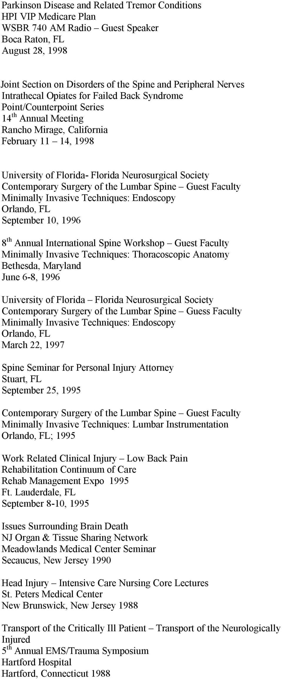 Contemporary Surgery of the Lumbar Spine Guest Faculty Minimally Invasive Techniques: Endoscopy Orlando, FL September 10, 1996 8 th Annual International Spine Workshop Guest Faculty Minimally