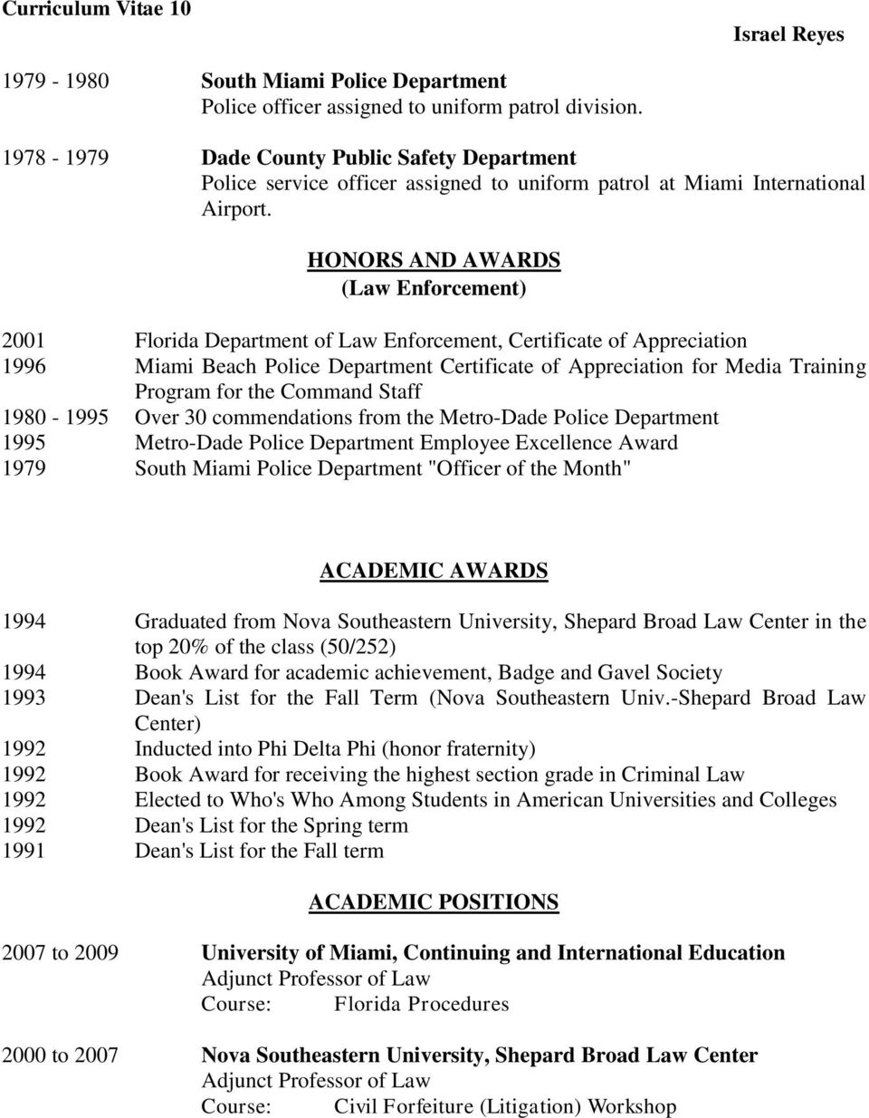 HONORS AND AWARDS (Law Enforcement) 2001 Florida Department of Law Enforcement, Certificate of Appreciation 1996 Miami Beach Police Department Certificate of Appreciation for Media Training Program