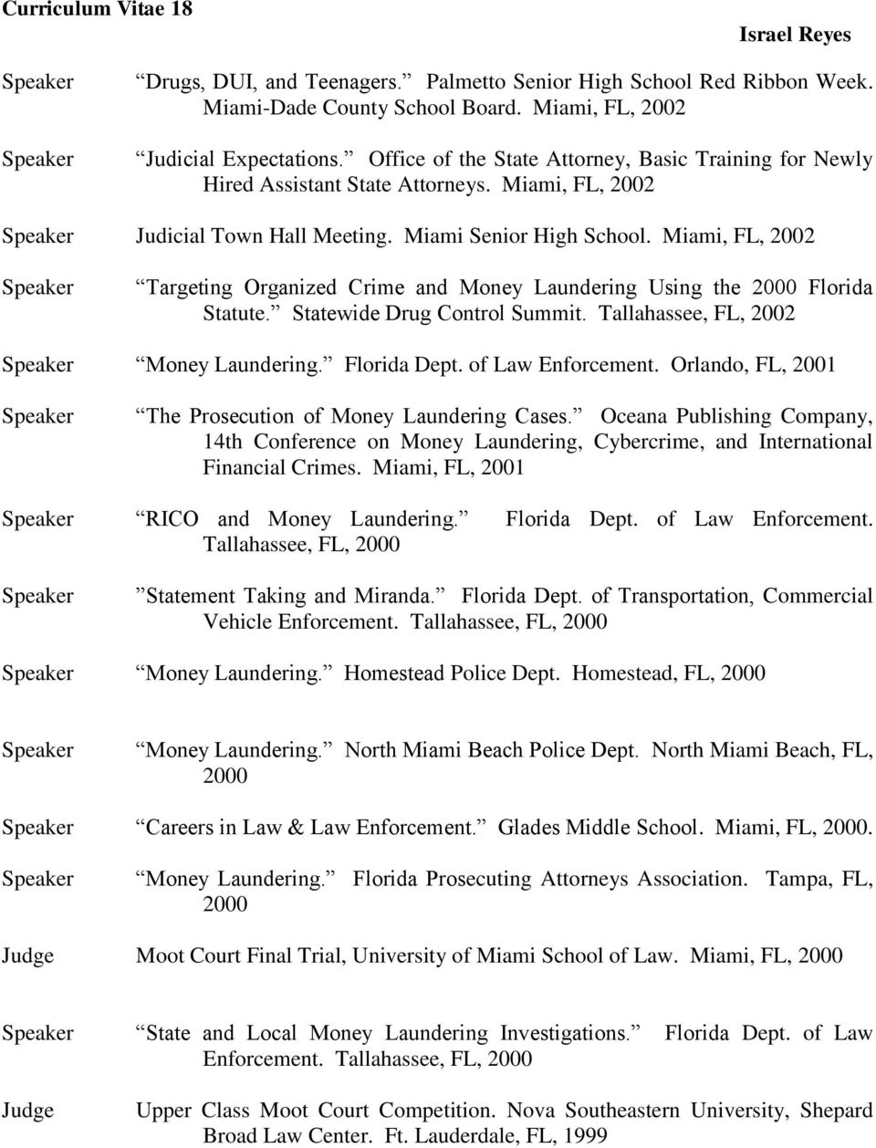 Miami, FL, 2002 Targeting Organized Crime and Money Laundering Using the 2000 Florida Statute. Statewide Drug Control Summit. Tallahassee, FL, 2002 Money Laundering. Florida Dept. of Law Enforcement.