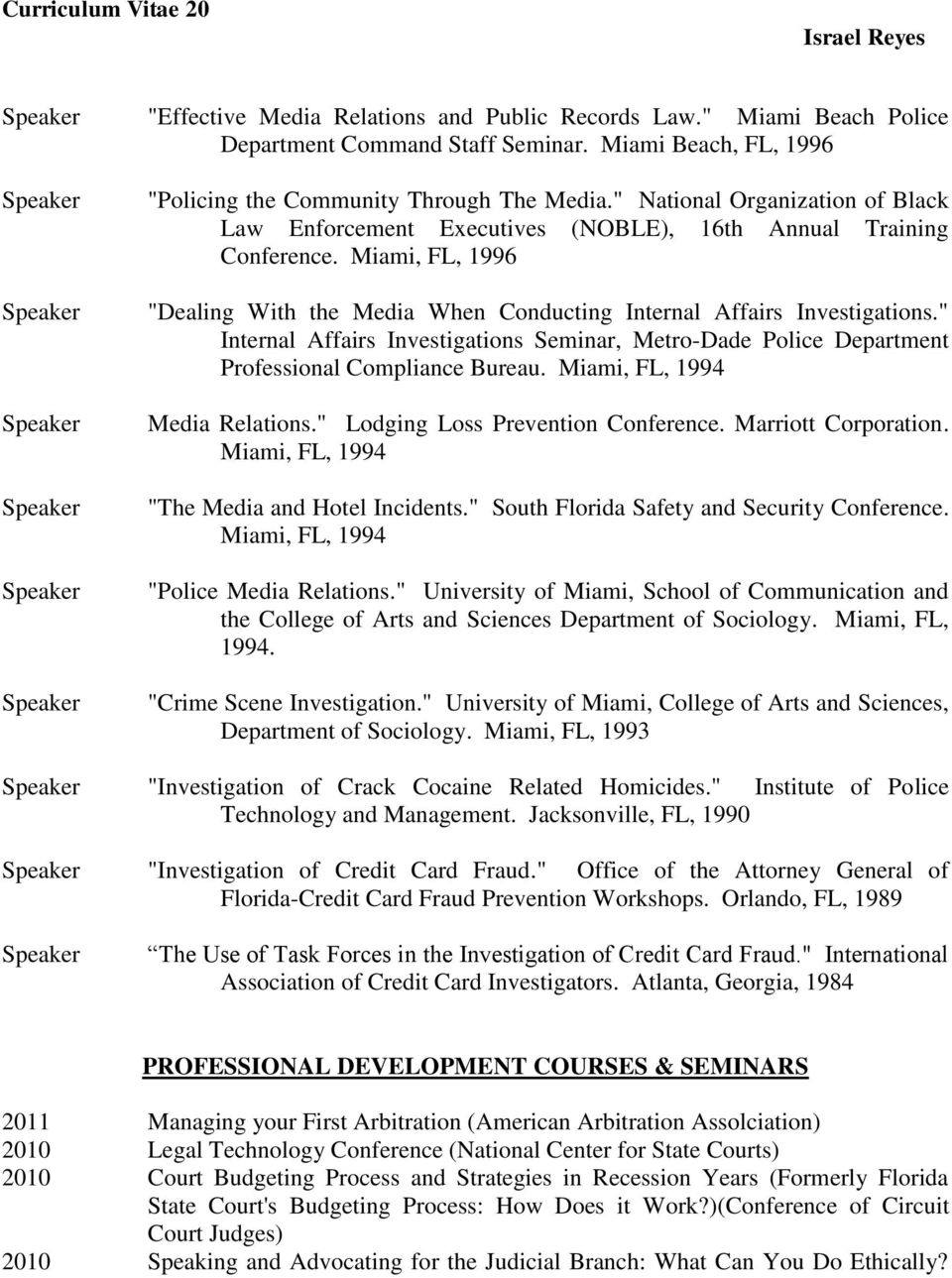 """ Internal Affairs Investigations Seminar, Metro-Dade Police Department Professional Compliance Bureau. Miami, FL, 1994 Media Relations."" Lodging Loss Prevention Conference. Marriott Corporation."