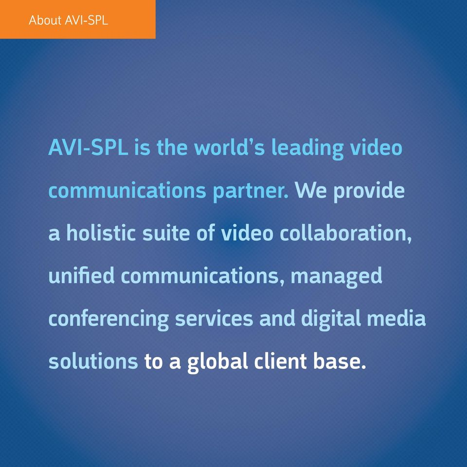 We provide a holistic suite of video collaboration,