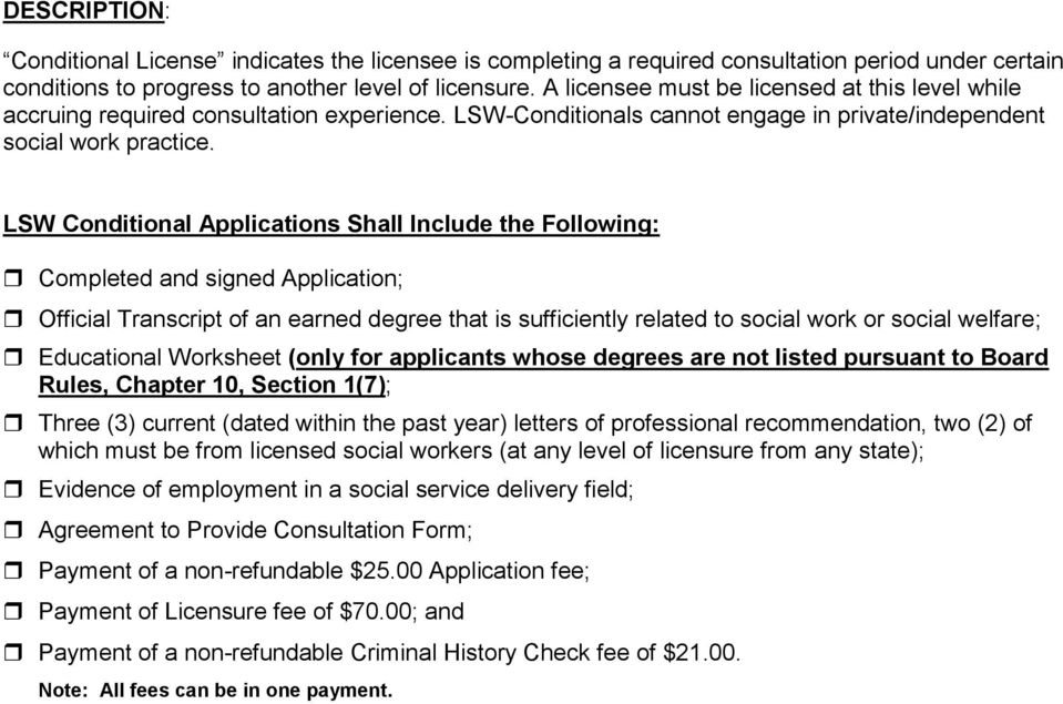 LSW Conditional Applications Shall Include the Following: Completed and signed Application; Official Transcript of an earned degree that is sufficiently related to social work or social welfare;