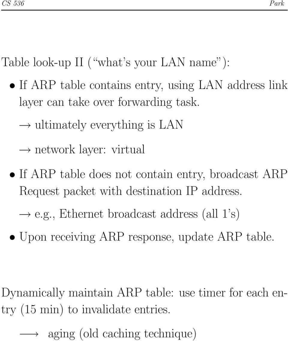 ultimately everything is LAN network layer: virtual If ARP table does not contain entry, broadcast ARP Request packet