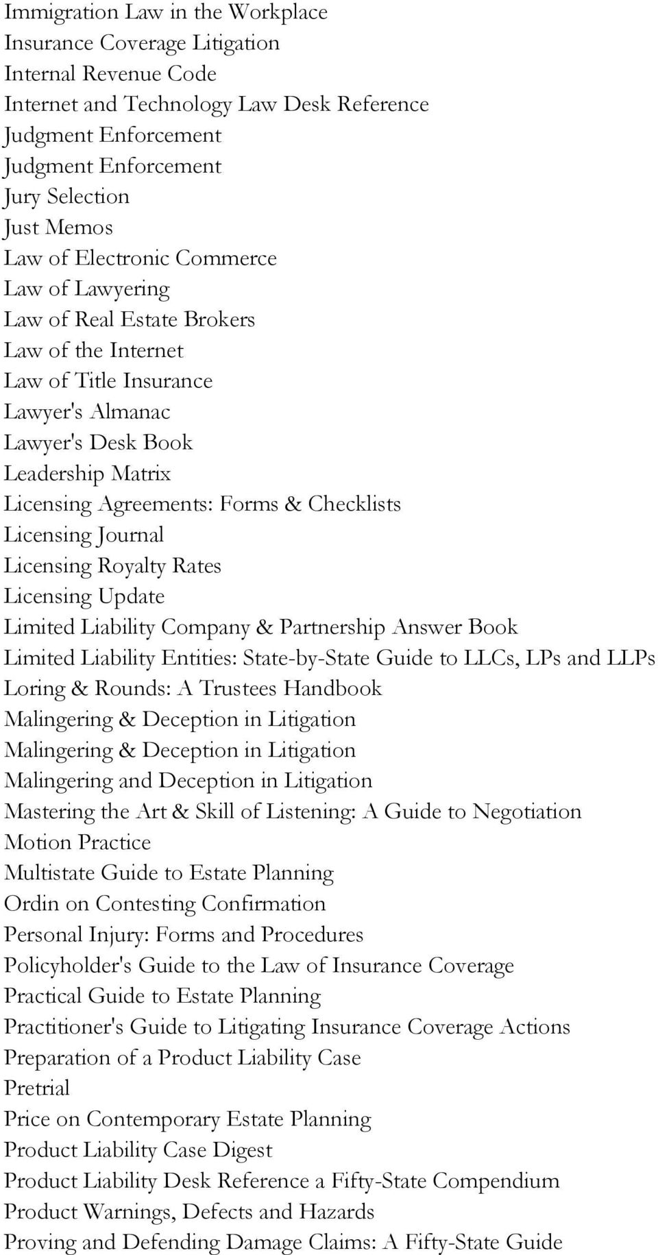 Checklists Licensing Journal Licensing Royalty Rates Licensing Update Limited Liability Company & Partnership Answer Book Limited Liability Entities: State-by-State Guide to LLCs, LPs and LLPs Loring