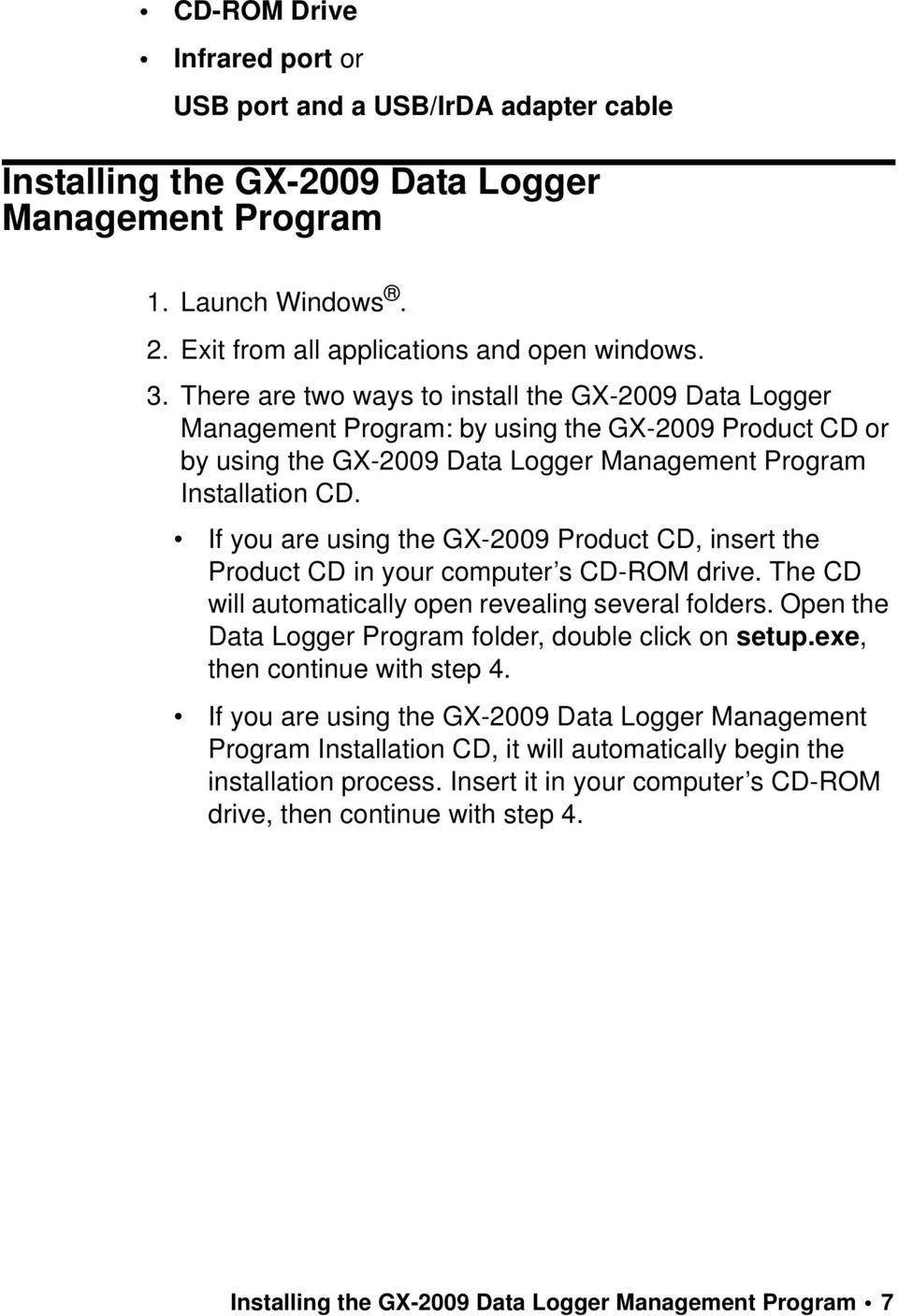 If you are using the GX-2009 Product CD, insert the Product CD in your computer s CD-ROM drive. The CD will automatically open revealing several folders.