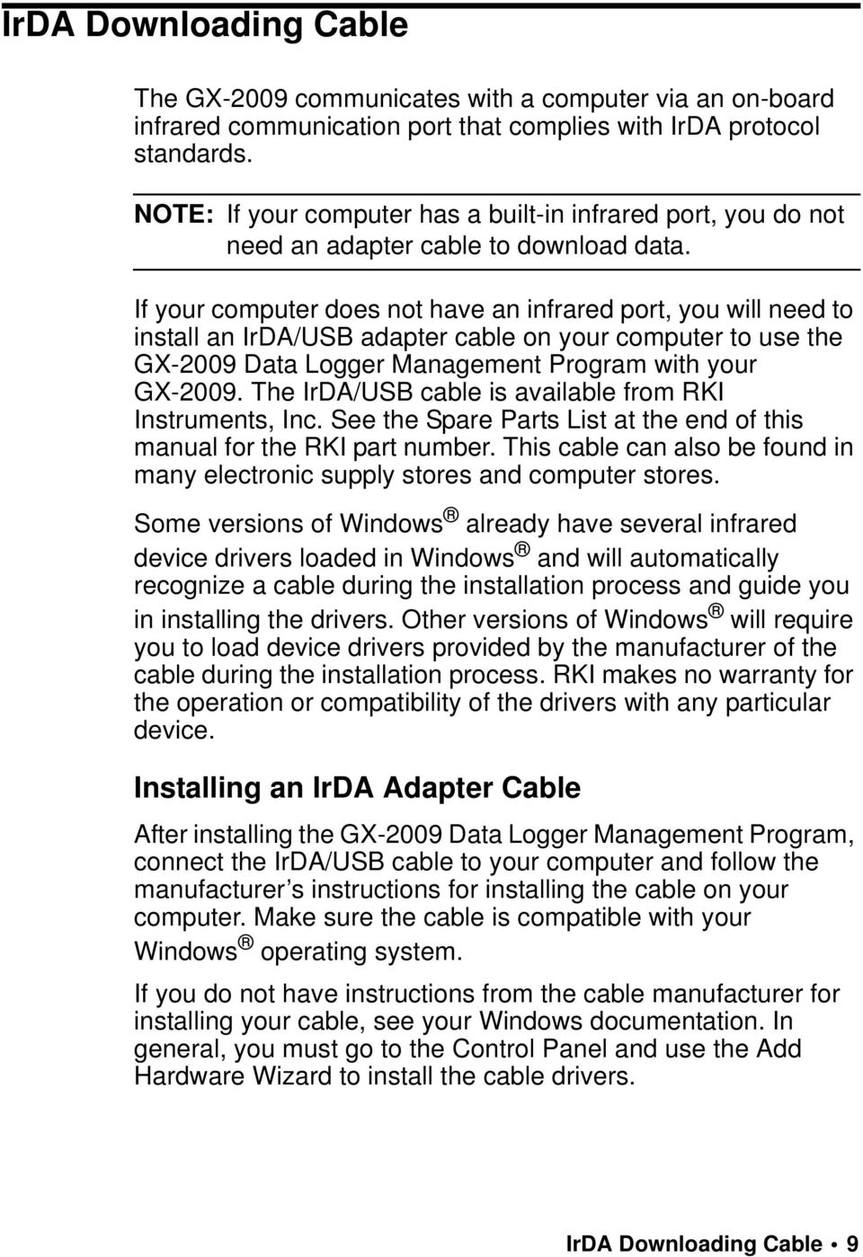 If your computer does not have an infrared port, you will need to install an IrDA/USB adapter cable on your computer to use the GX-2009 Data Logger Management Program with your GX-2009.