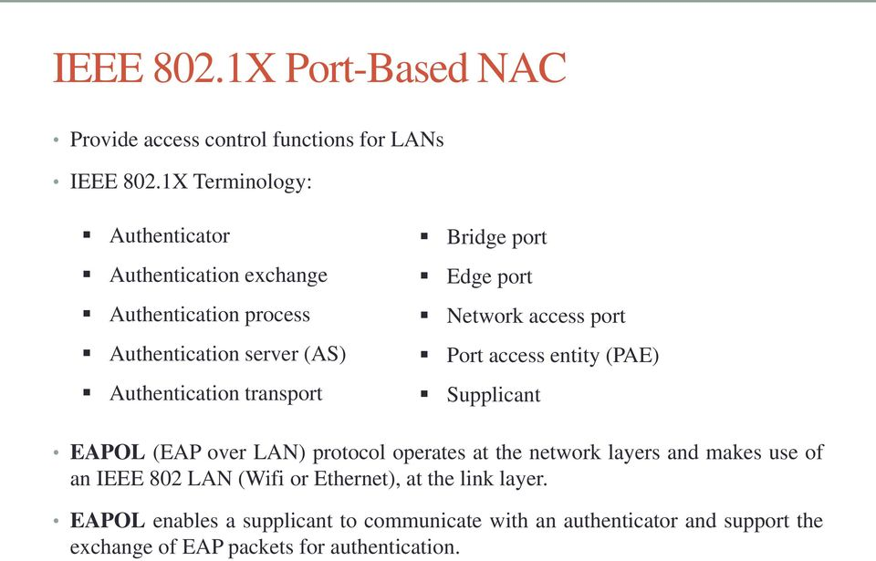 port Edge port Network access port Port access entity (PAE) Supplicant EAPOL (EAP over LAN) protocol operates at the network layers and