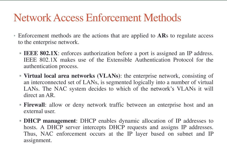 Virtual local area networks (VLANs): the enterprise network, consisting of an interconnected set of LANs, is segmented logically into a number of virtual LANs.