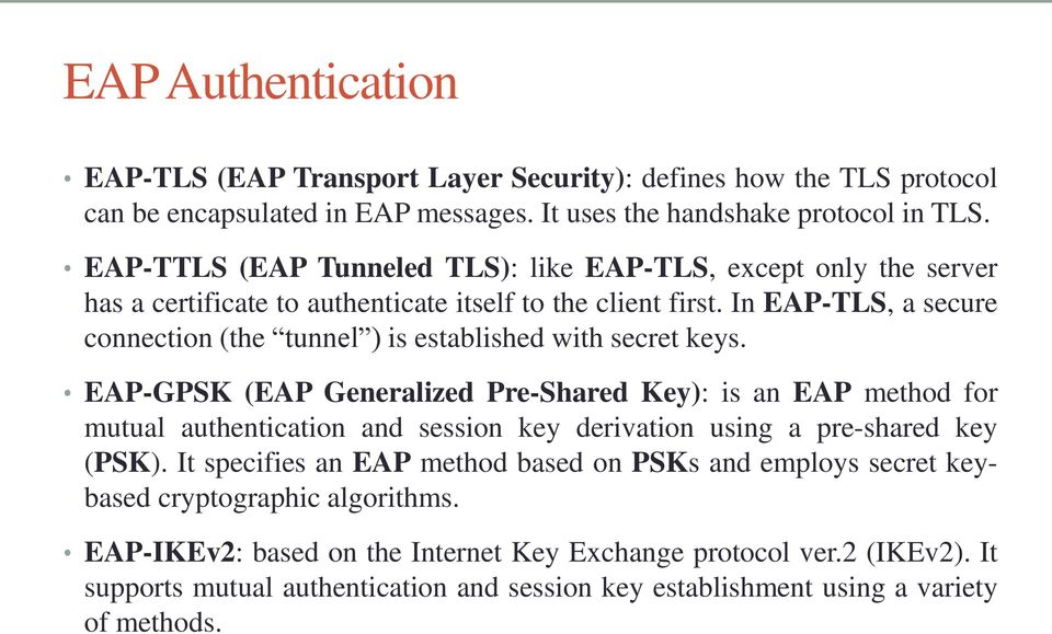 In EAP-TLS, a secure connection (the tunnel ) is established with secret keys.