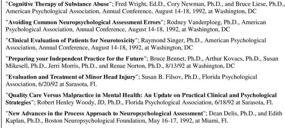 "D., American Psychological Association, Annual Conference, August 14-18, 1992, at Washington, DC ""Clinical Evaluation of Patients for Neurotoxicity""; Raymond Singer, Ph.D., American Psychological Association, Annual Conference, August 14-18, 1992, at Washington, DC ""Preparing your Independent Practice for the Future""; Bruce Bennet, Ph."