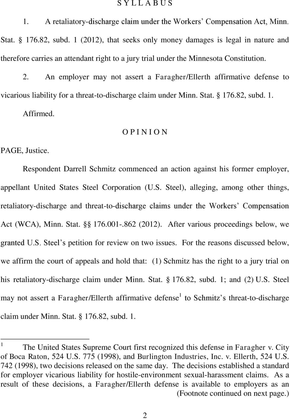 An employer may not assert a Faragher/Ellerth affirmative defense to vicarious liability for a threat-to-discharge claim under Minn. Stat. 176.82, subd. 1. Affirmed. O P I N I O N PAGE, Justice.