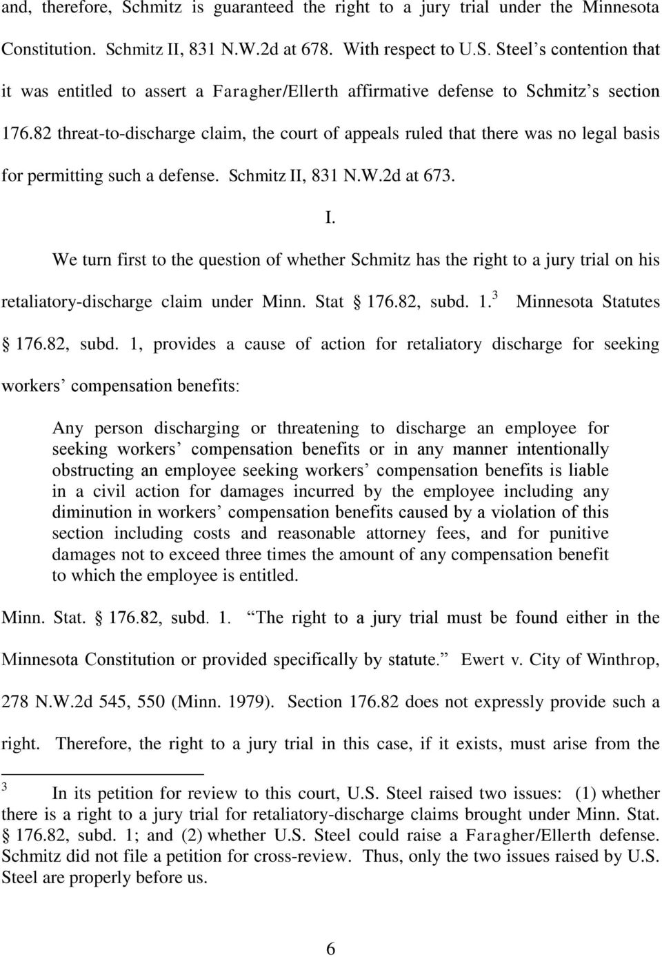 , 831 N.W.2d at 673. I. We turn first to the question of whether Schmitz has the right to a jury trial on his retaliatory-discharge claim under Minn. Stat 176.82, subd. 1. 3 Minnesota Statutes 176.