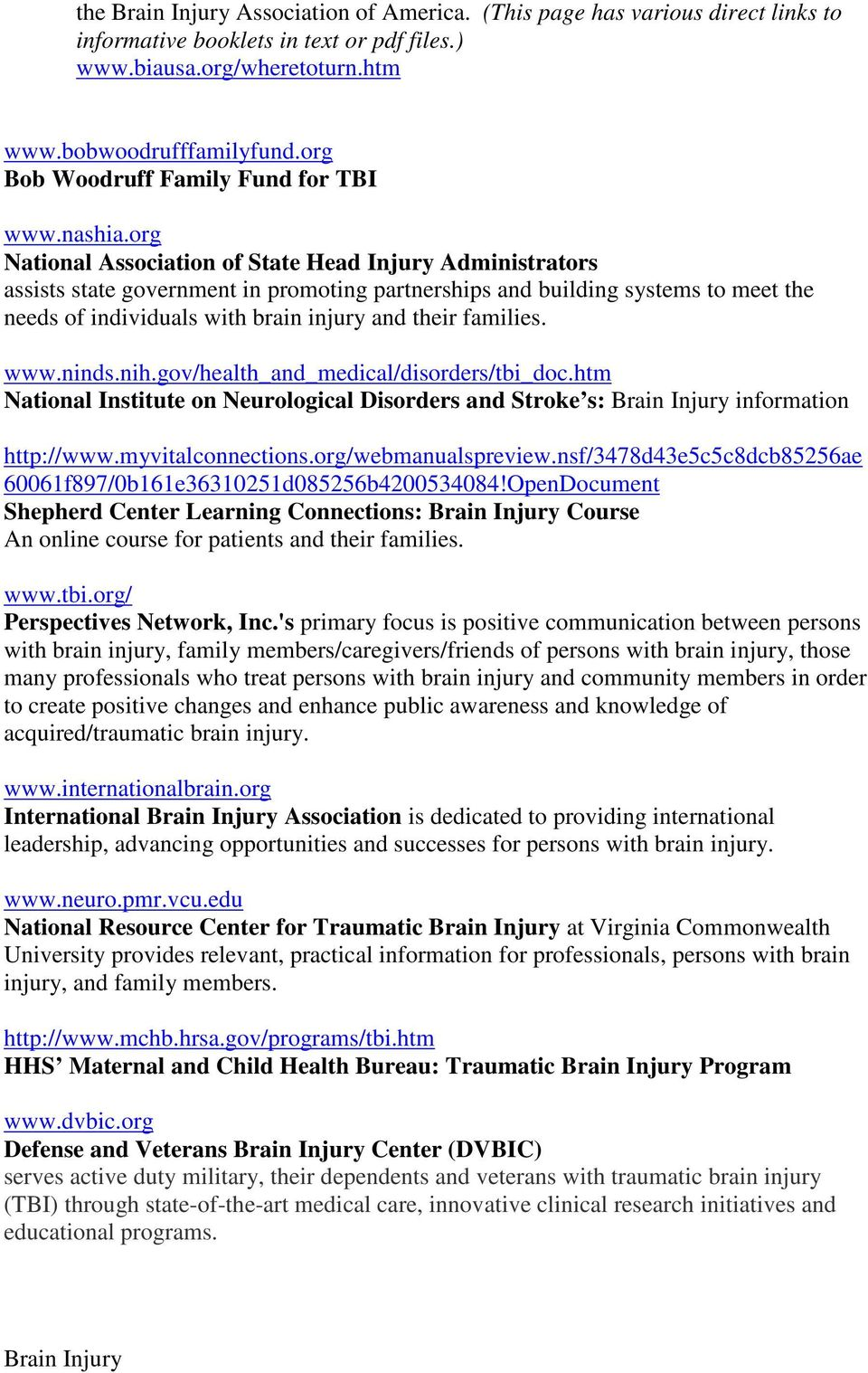 org National Association of State Head Injury Administrators assists state government in promoting partnerships and building systems to meet the needs of individuals with brain injury and their