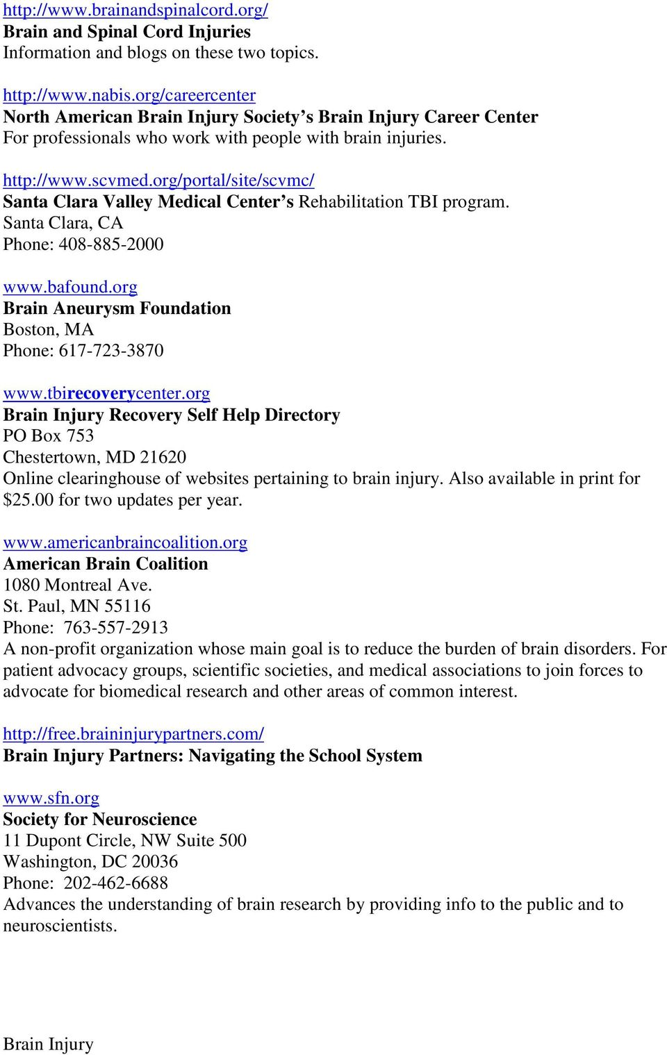 org/portal/site/scvmc/ Santa Clara Valley Medical Center s Rehabilitation TBI program. Santa Clara, CA Phone: 408-885-2000 www.bafound.org Brain Aneurysm Foundation Boston, MA Phone: 617-723-3870 www.