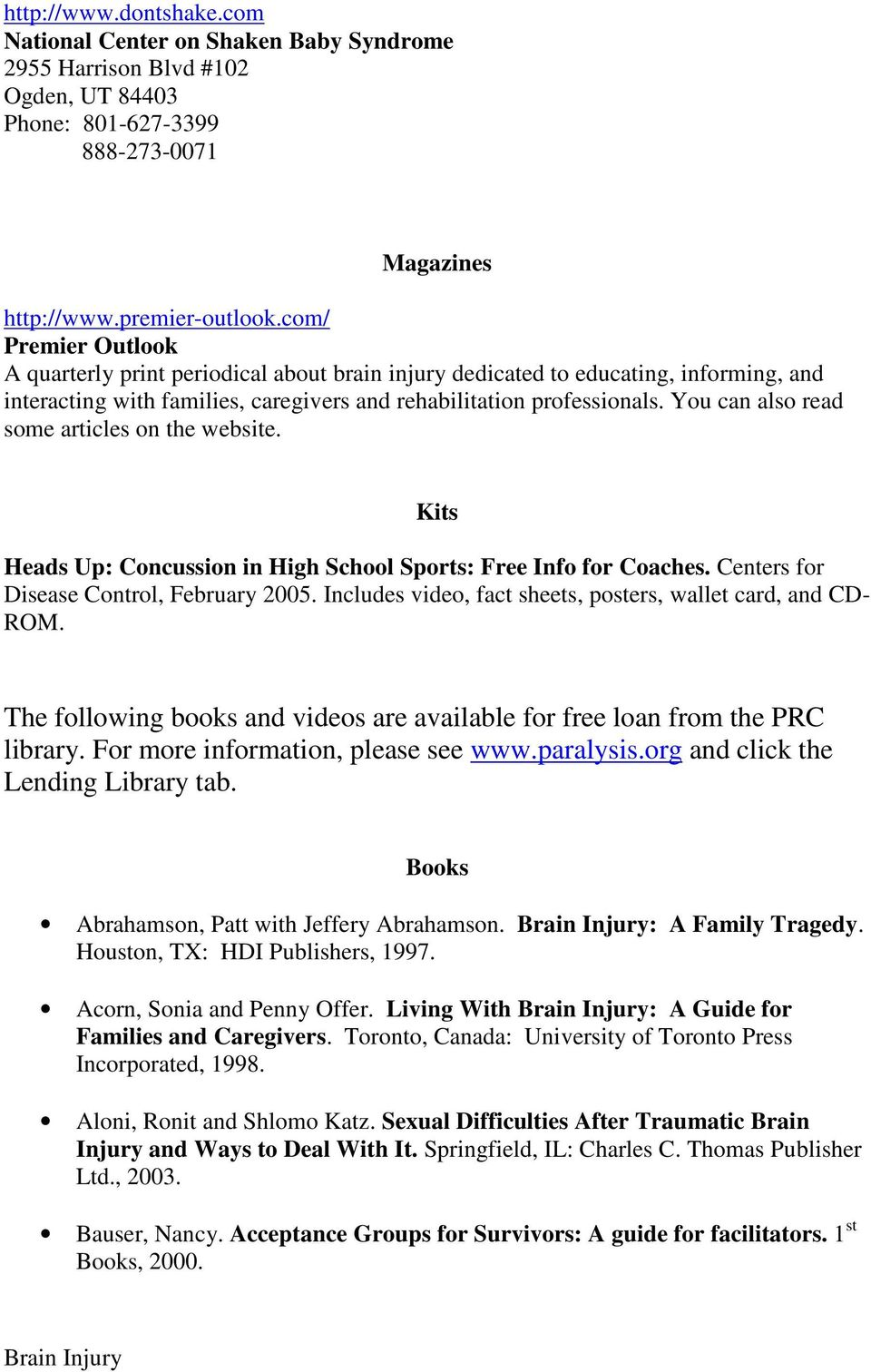 You can also read some articles on the website. Kits Heads Up: Concussion in High School Sports: Free Info for Coaches. Centers for Disease Control, February 2005.