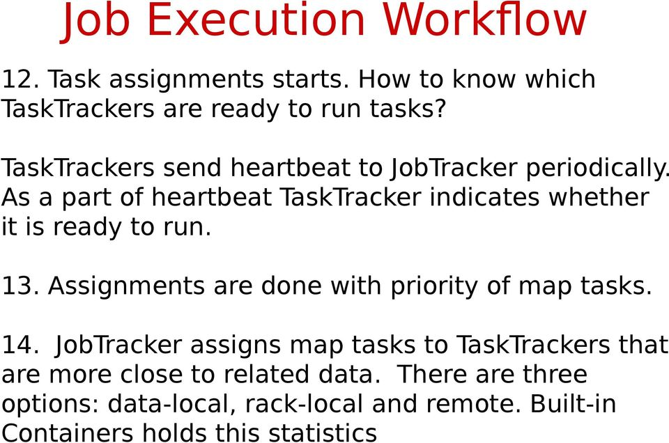 As a part of heartbeat TaskTracker indicates whether it is ready to run. 13.
