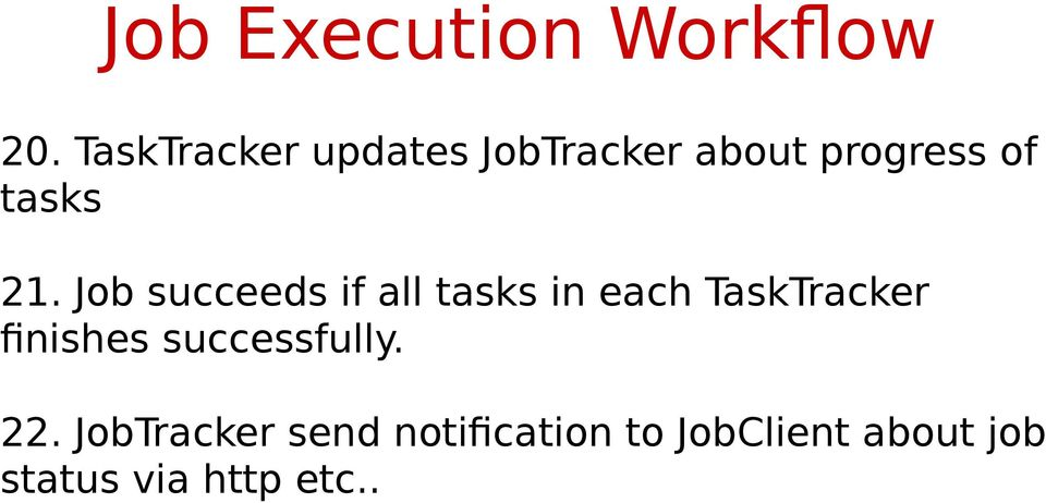 Job succeeds if all tasks in each TaskTracker finishes