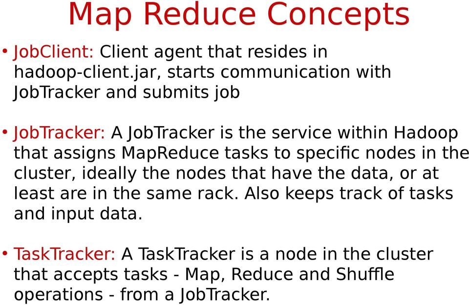 assigns MapReduce tasks to specific nodes in the cluster, ideally the nodes that have the data, or at least are in the