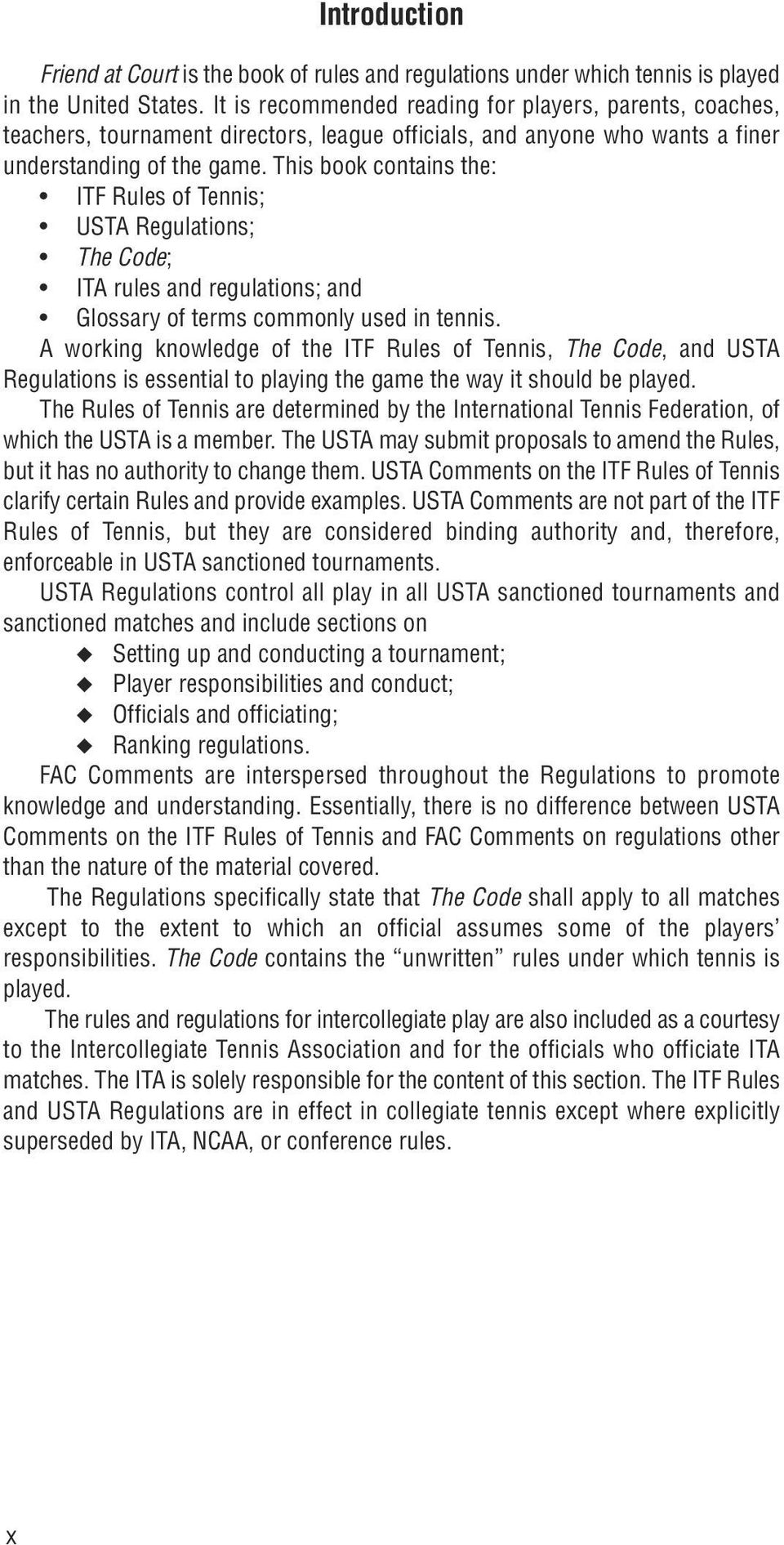 This book contains the: ITF Rules of Tennis; USTA Regulations; The Code; ITA rules and regulations; and Glossary of terms commonly used in tennis.