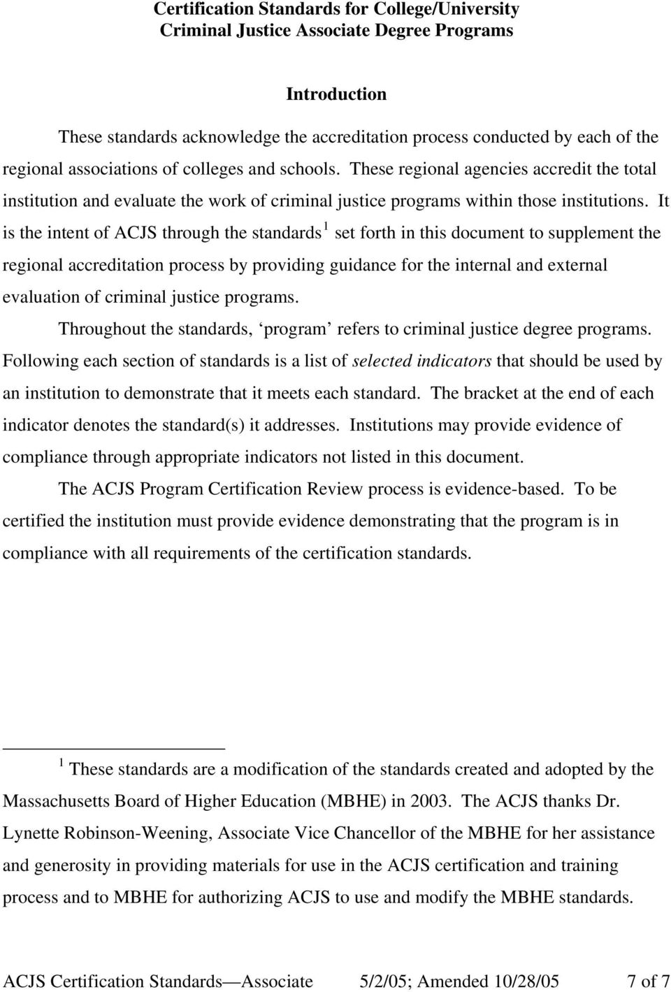 It is the intent of ACJS through the standards 1 set forth in this document to supplement the regional accreditation process by providing guidance for the internal and external evaluation of criminal