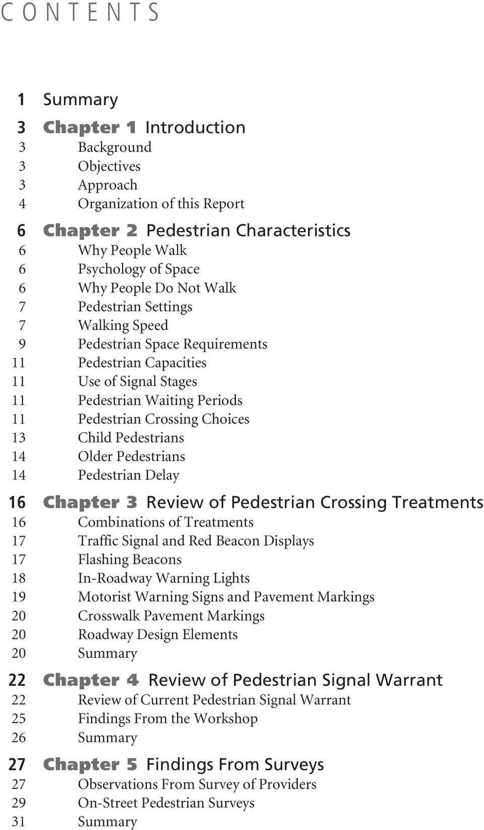 13 Child Pedestrians 14 Older Pedestrians 14 Pedestrian Delay 16 Chapter 3 Review of Pedestrian Crossing Treatments 16 Combinations of Treatments 17 Traffic Signal and Red Beacon Displays 17 Flashing