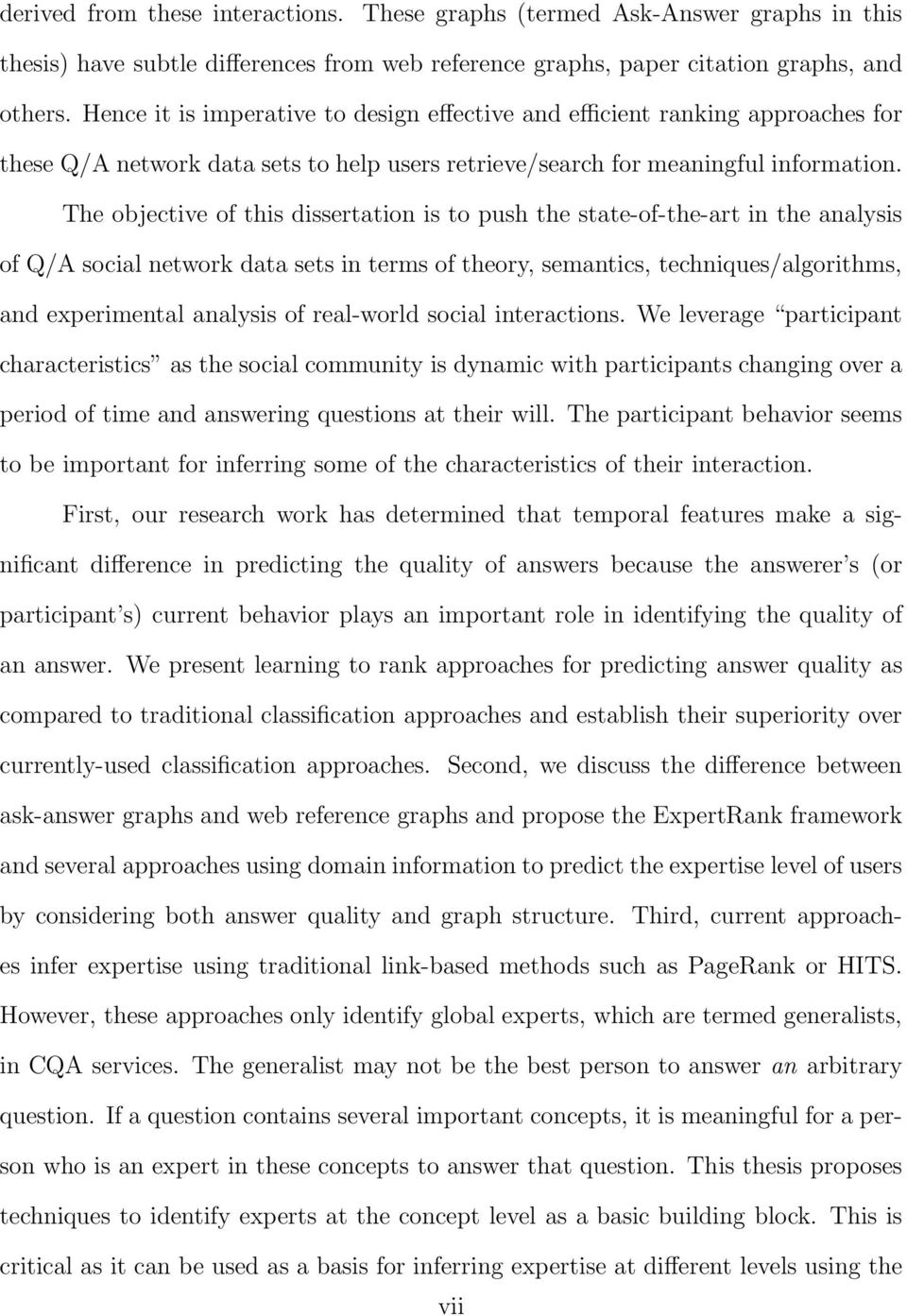 The objective of this dissertation is to push the state-of-the-art in the analysis of Q/A social network data sets in terms of theory, semantics, techniques/algorithms, and experimental analysis of