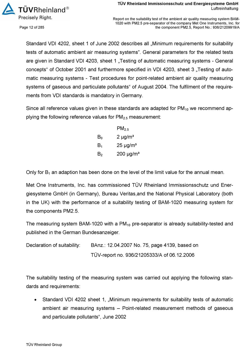 General parameters for the related tests are given in Standard VDI 4203, sheet 1 Testing of automatic measuring systems - General concepts of October 2001 and furthermore specified in VDI 4203, sheet