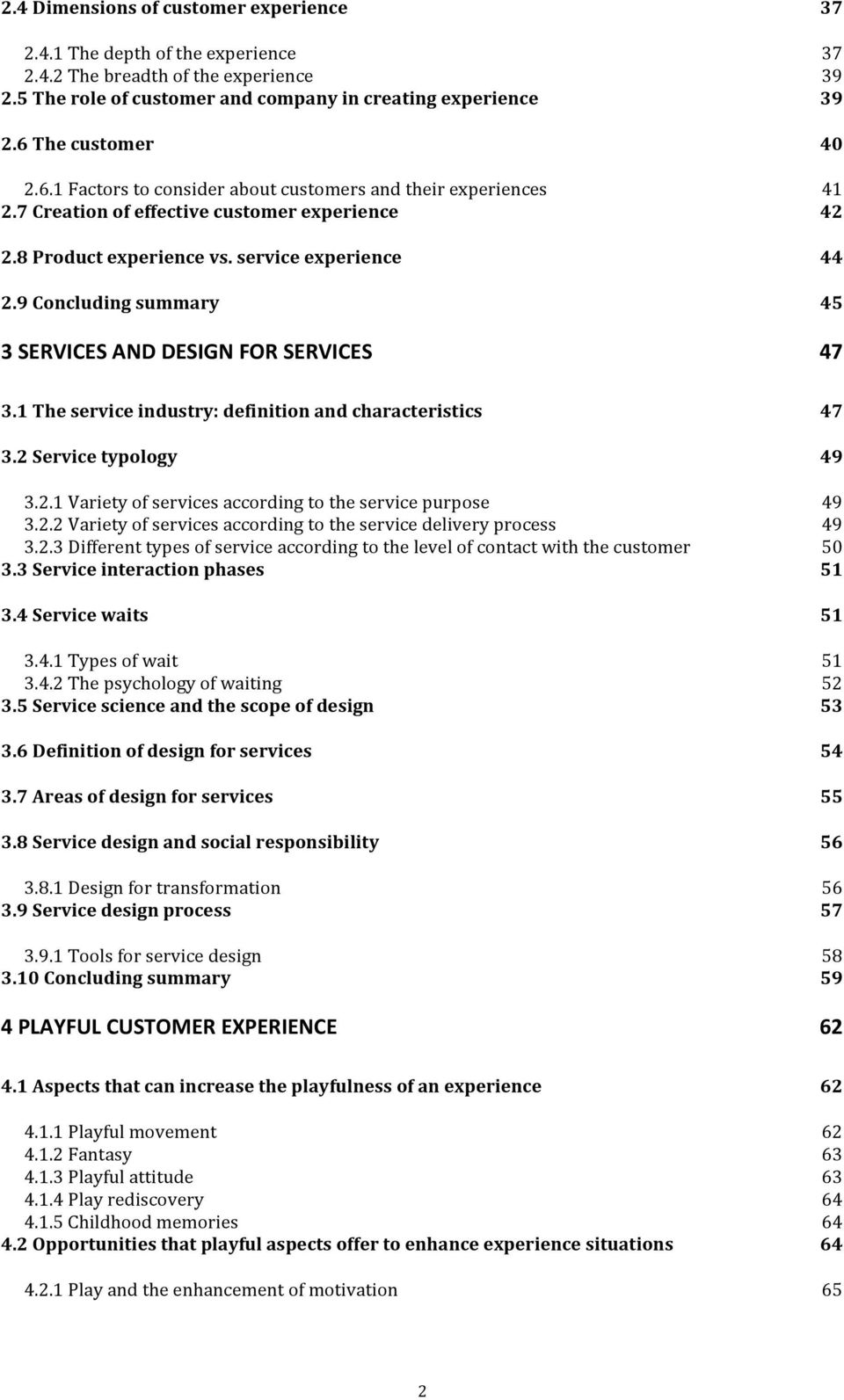 9 Concluding summary 45 3 SERVICES AND DESIGN FOR SERVICES 47 3.1 The service industry: definition and characteristics 47 3.2 Service typology 49 3.2.1 Variety of services according to the service purpose 49 3.