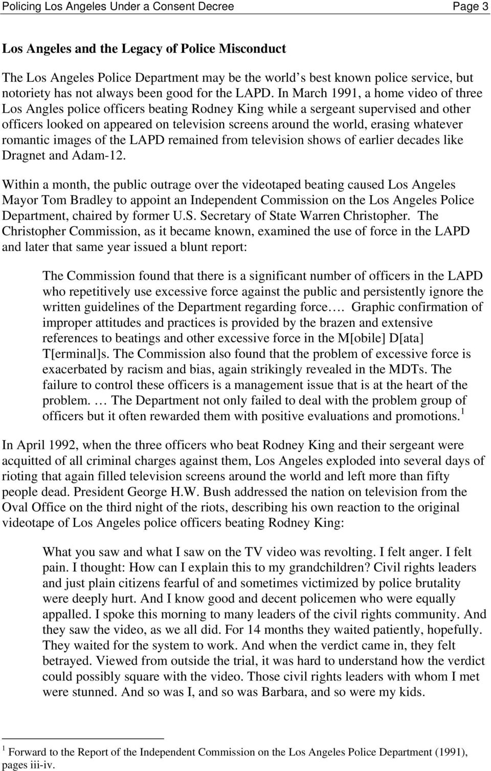 In March 1991, a home video of three Los Angles police officers beating Rodney King while a sergeant supervised and other officers looked on appeared on television screens around the world, erasing