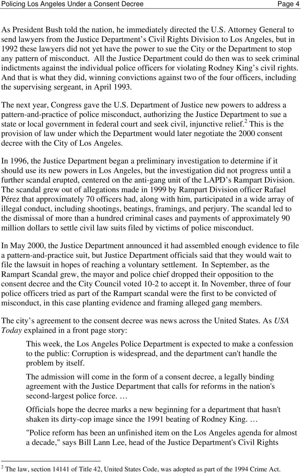 pattern of misconduct. All the Justice Department could do then was to seek criminal indictments against the individual police officers for violating Rodney King s civil rights.