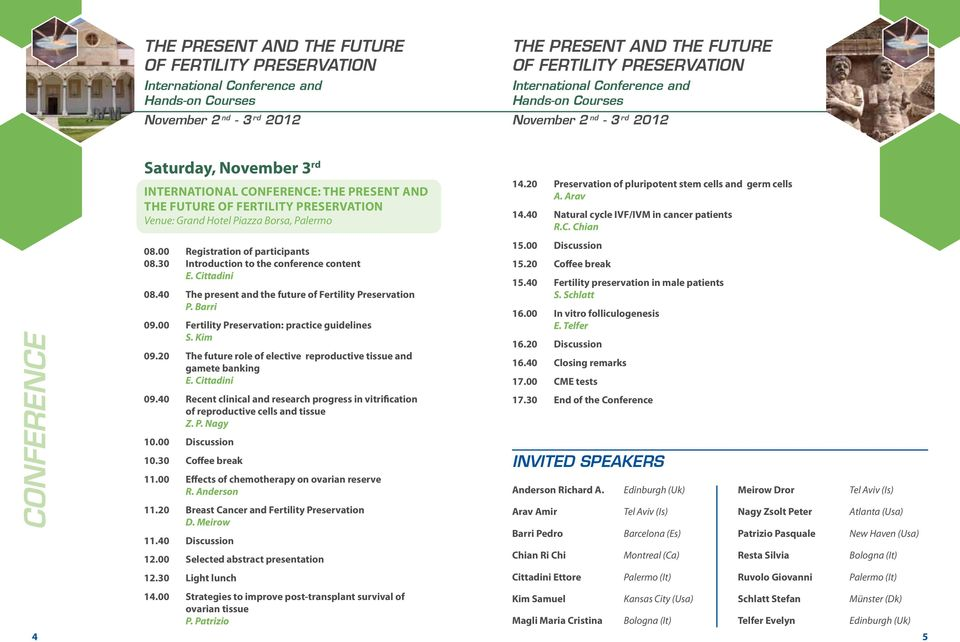 20 The future role of elective reproductive tissue and gamete banking 09.40 Recent clinical and research progress in vitrification of reproductive cells and tissue Z. P. Nagy 10.00 Discussion 10.