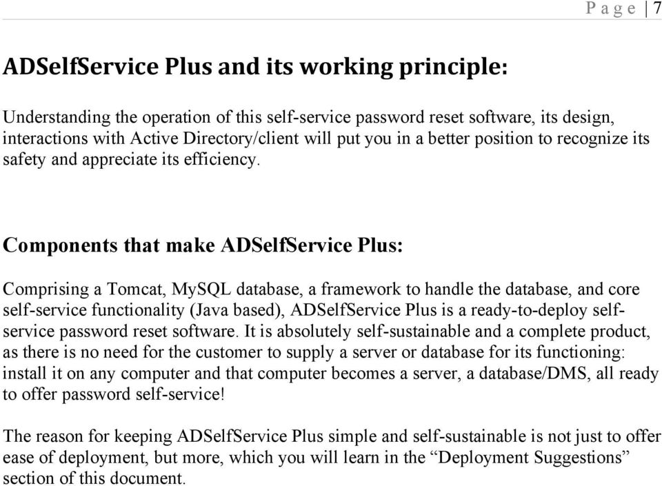 Components that make ADSelfService Plus: Comprising a Tomcat, MySQL database, a framework to handle the database, and core self-service functionality (Java based), ADSelfService Plus is a