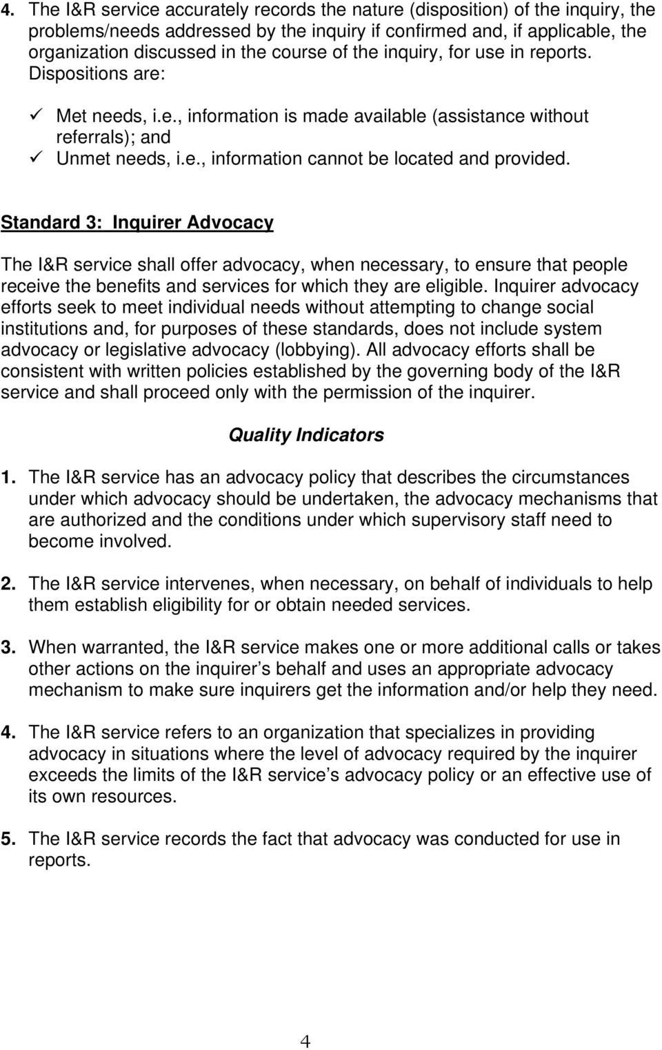 Standard 3: Inquirer Advocacy The I&R service shall offer advocacy, when necessary, to ensure that people receive the benefits and services for which they are eligible.