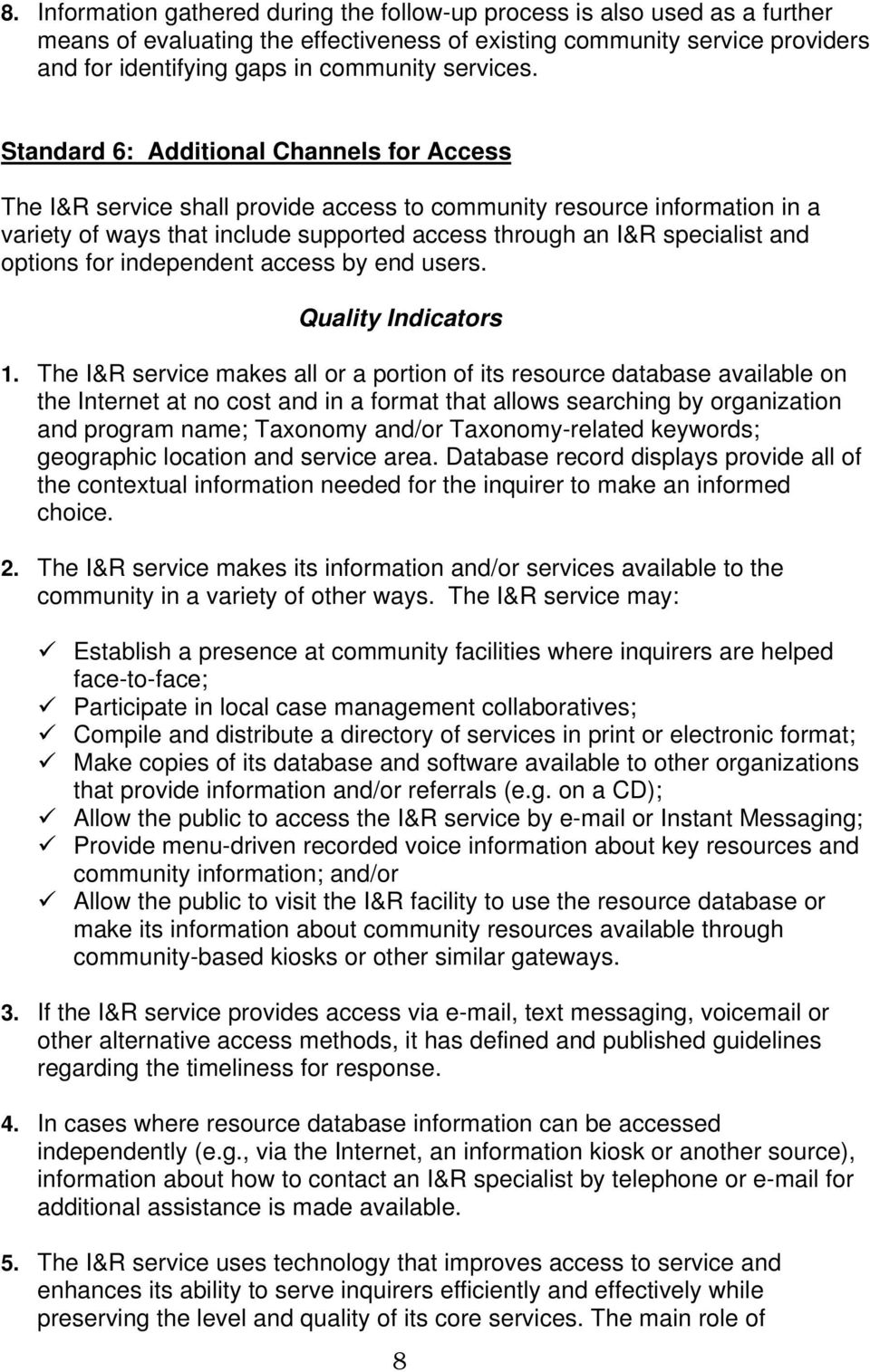 Standard 6: Additional Channels for Access The I&R service shall provide access to community resource information in a variety of ways that include supported access through an I&R specialist and