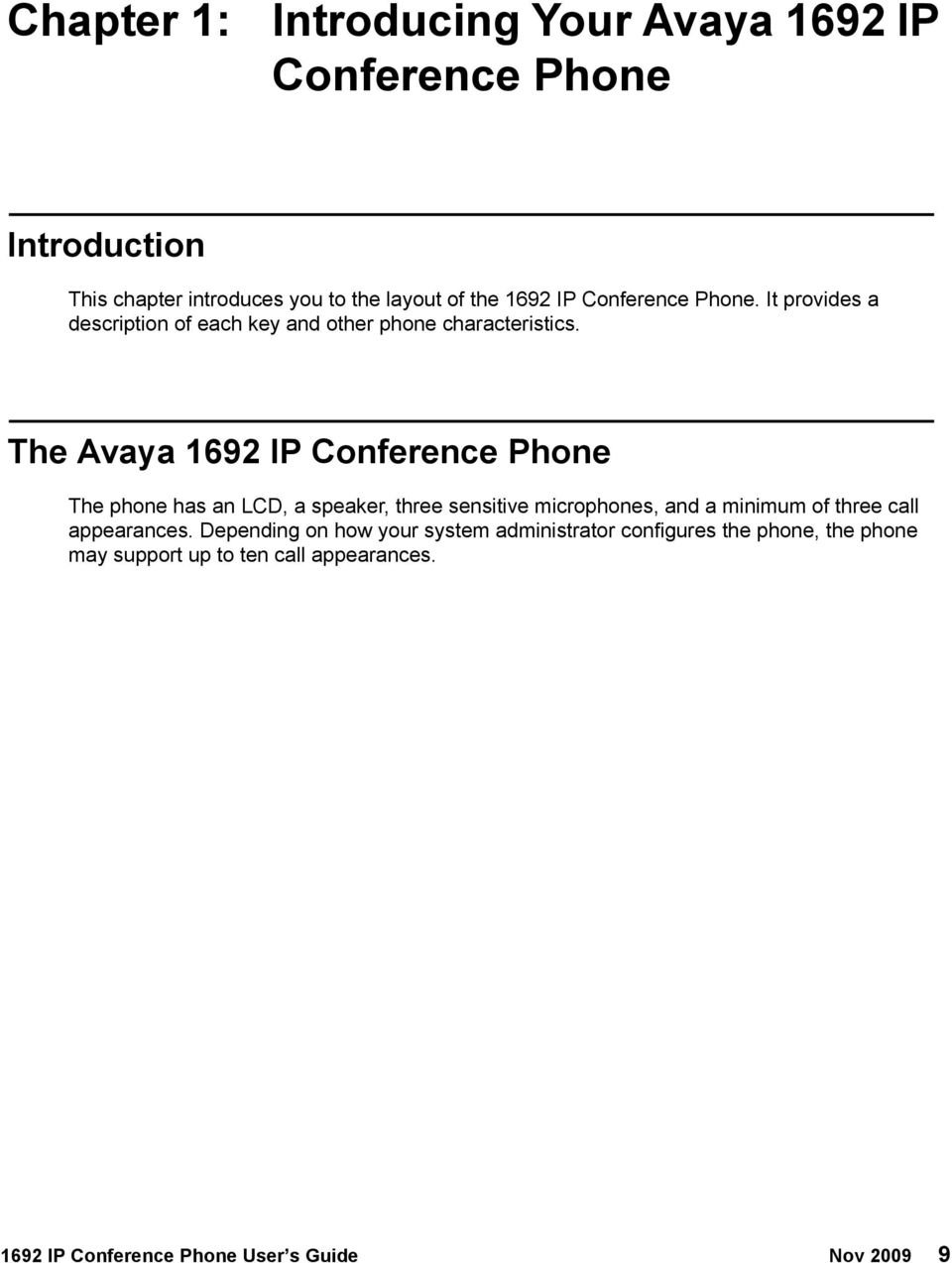 The Avaya 1692 IP Conference Phone The phone has an LCD, a speaker, three sensitive microphones, and a minimum of three call