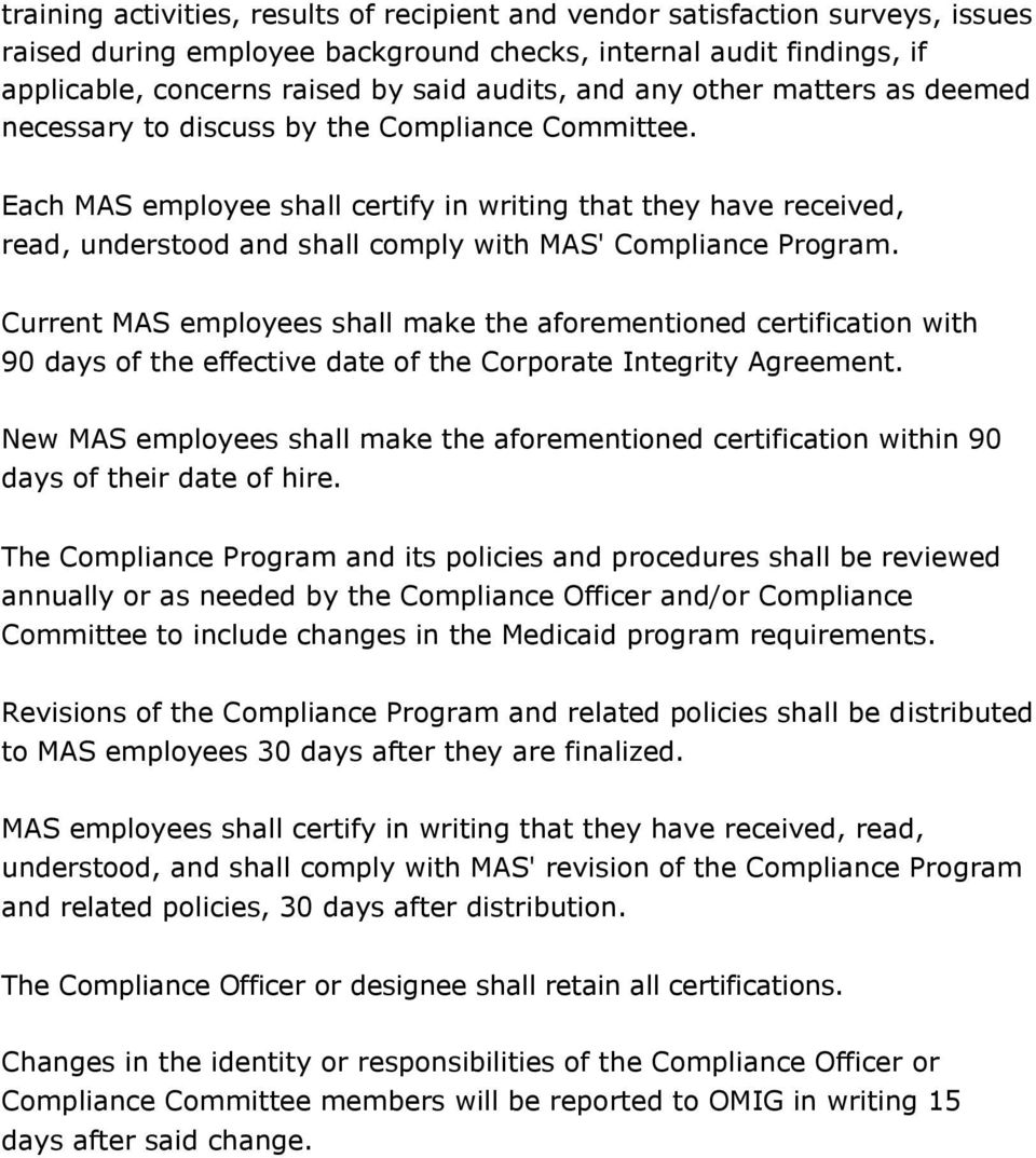 Each MAS employee shall certify in writing that they have received, read, understood and shall comply with MAS' Compliance Program.