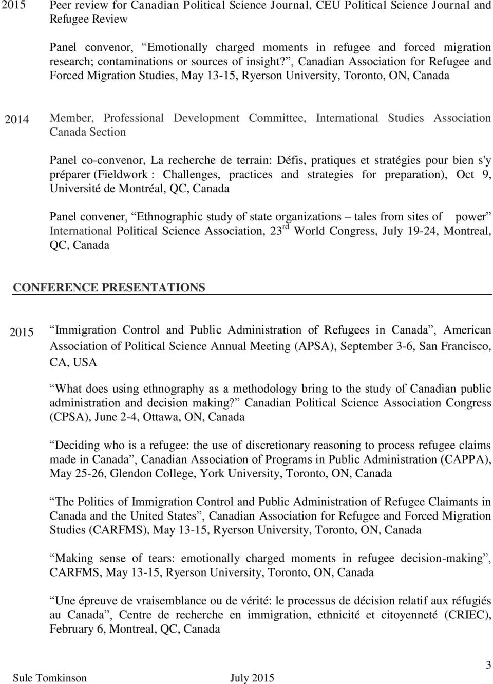 , Canadian Association for Refugee and Forced Migration Studies, May 13-15, Ryerson University, Toronto, ON, Canada 2014 Member, Professional Development Committee, International Studies Association