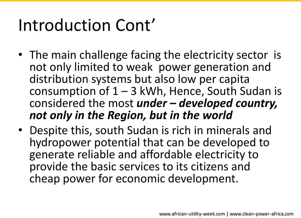 only in the Region, but in the world Despite this, south Sudan is rich in minerals and hydropower potential that can be developed