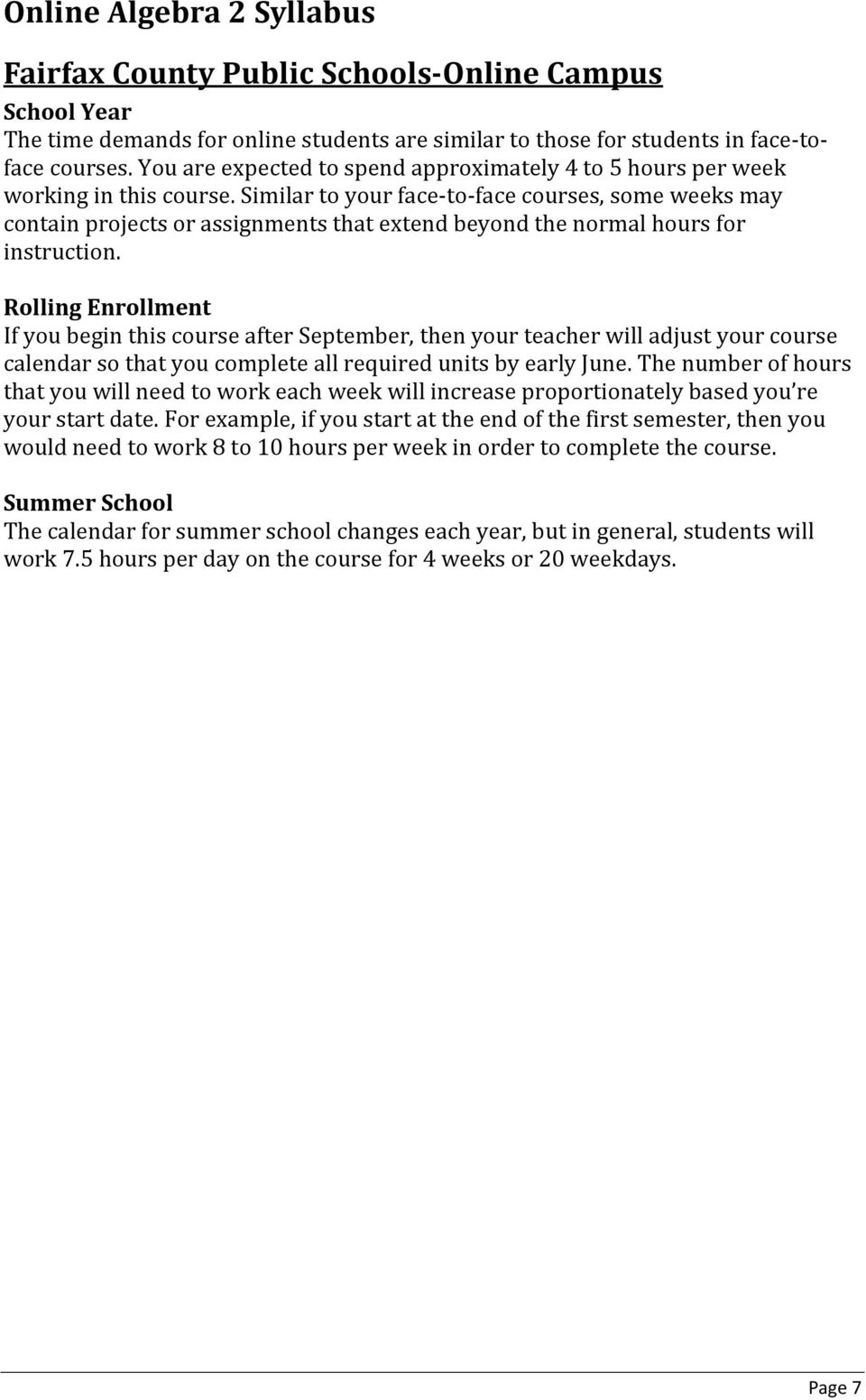 Rolling Enrollment If you begin this course after September, then your teacher will adjust your course calendar so that you complete all required units by early June.