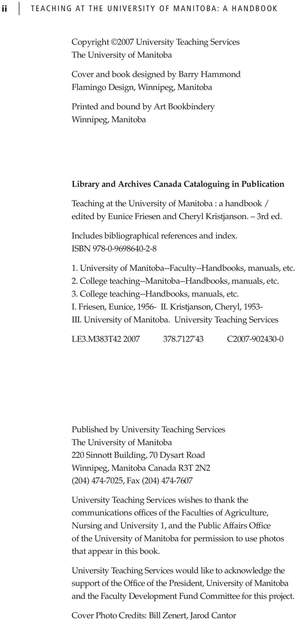 and Cheryl Kristjanson. 3rd ed. Includes bibliographical references and index. ISBN 978-0-9698640-2-8 1. University of Manitoba--Faculty--Handbooks, manuals, etc. 2.